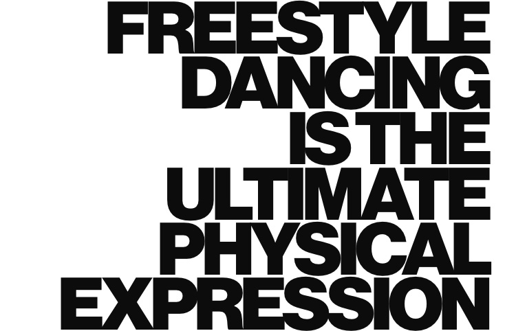 Freestyle dancing is the ultimate physical expression