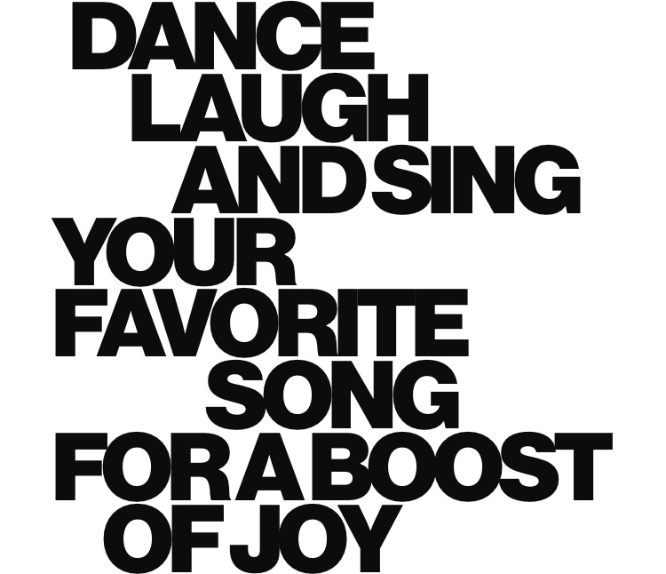 Dance, laugh, and sing your favorite song for a boost of joy