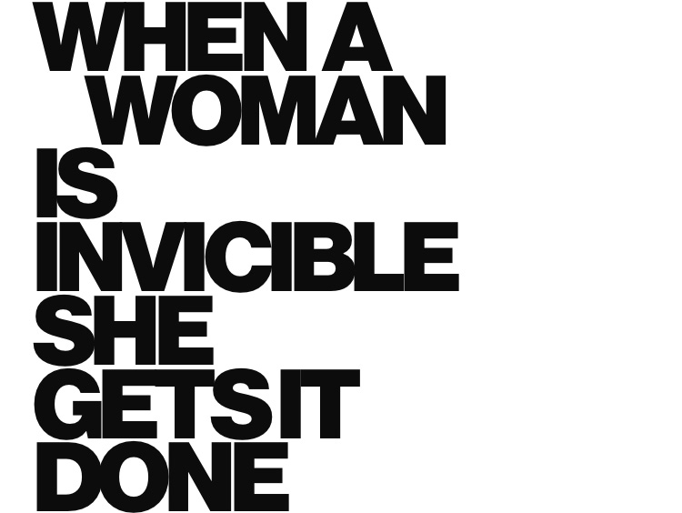When a woman is invincible she gets it done