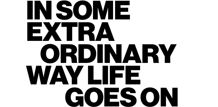 In some extraordinary way life goes on