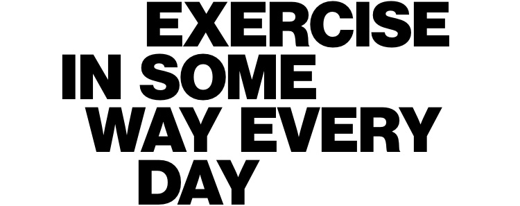 Exercise in some way every day