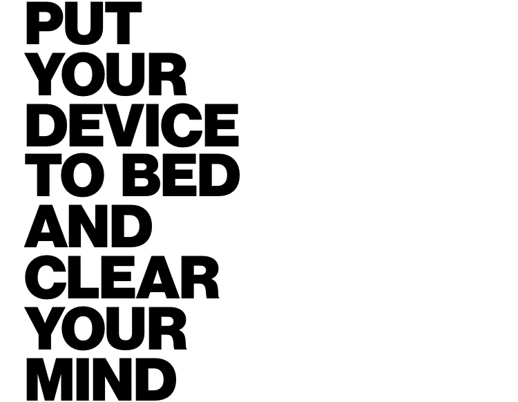 Put your device to bed and clear your mind