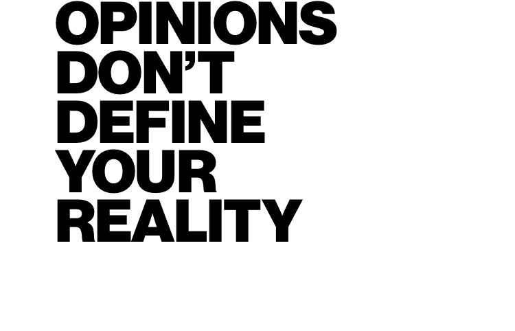 Opinions don't define your reality