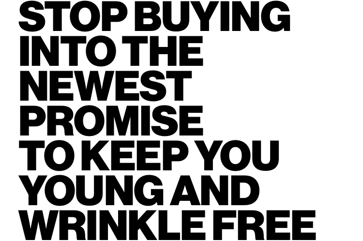 Stop buying into the newest promise to keep you young and wrinkle free