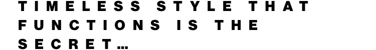 Timeless style that functions is the secret