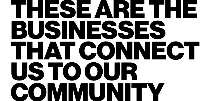 These are the businesses that connect us to our community
