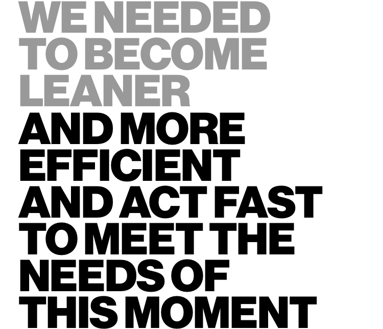 We need to become leaner and more efficient to meet the needs of this moment