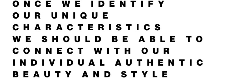 Once we identify our unique characteristics we should be able to connect with our individual authentic   tyle
