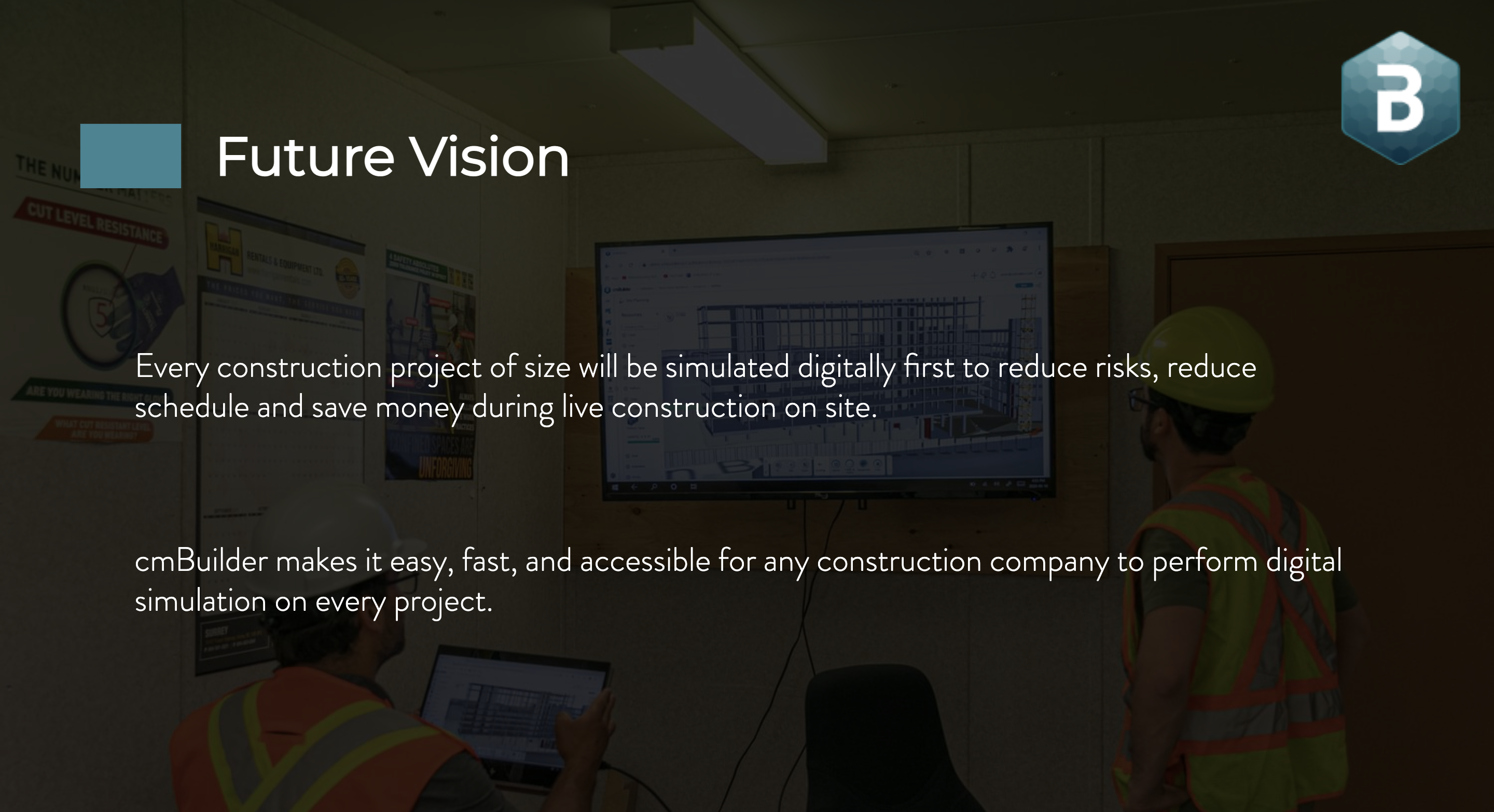 We believe that every construction project of size should be, and will be simulated digitally first to reduce risks, reduce schedule and save money during live construction on site. cmBuilder is breaking down digital barriers and making site simulation accessible for everyone.