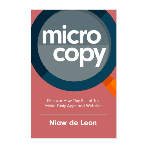 Microcopy : Discover How Tiny Bits of Text Make Tasty Apps and Websites
