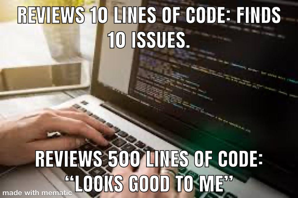 """r/ProgrammerHumor - REVIEWS 10 LINES OF CODE: FINDS 10 ISSUES. REVIEWS 500 LINES OF CODE: """"LOOKS GOOD TO ME"""" made with mematic"""