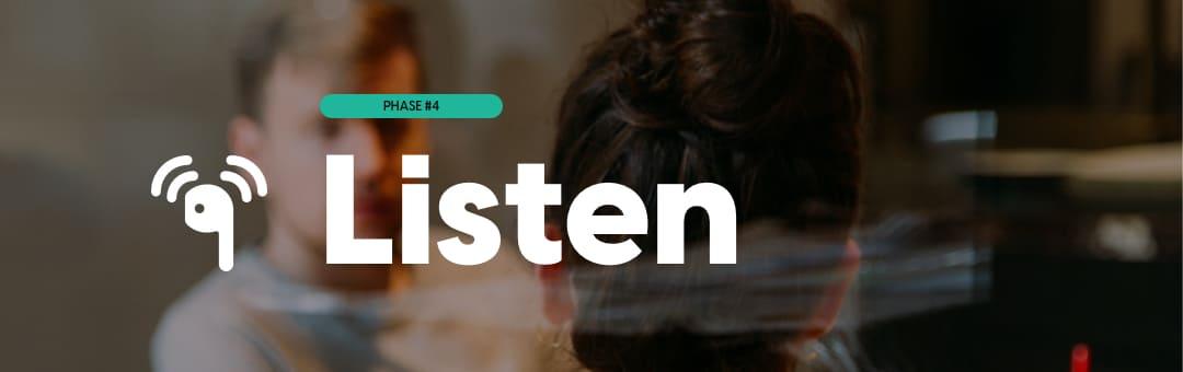 Phase #4: Listen