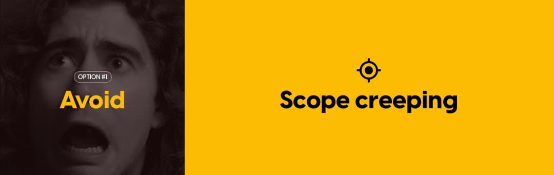 Avoid: Scope creeping