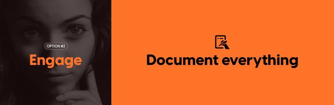 Engage: Document everything