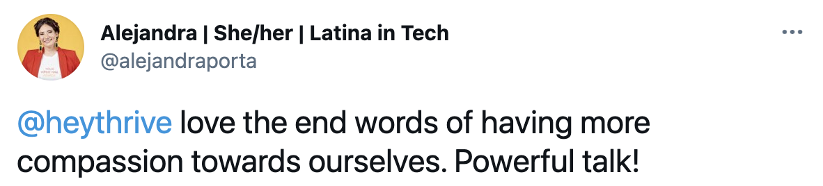 "Tweet from Alejandra Porta, Latina in Tech, that reads, ""Love the end words of having more compassion towards ourselves. Powerful talk!"""