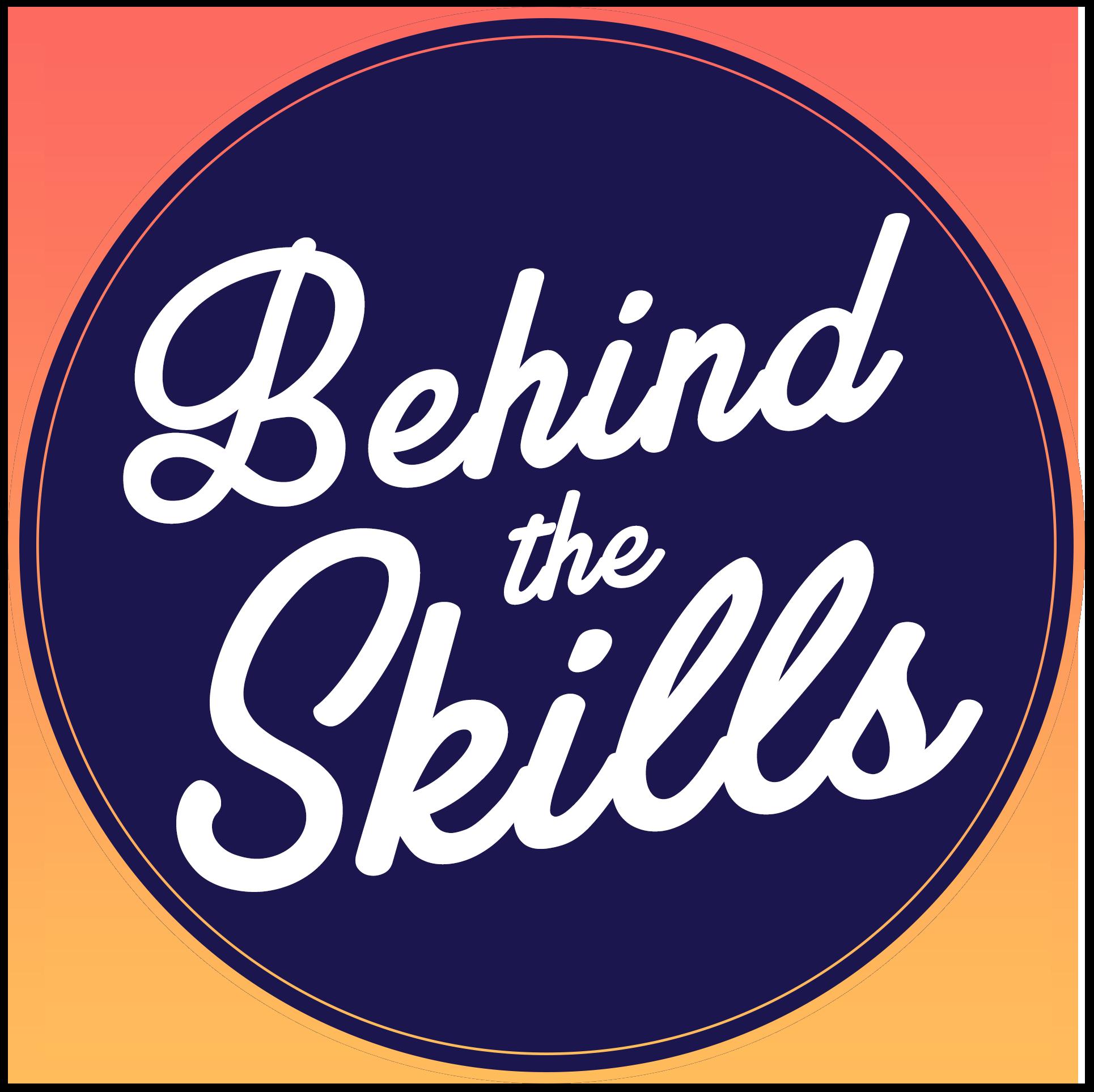 Behind The Skills