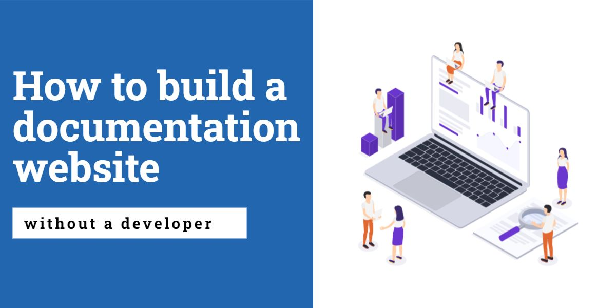 Your guide to making a documentation site in 5 minutes without having to depend on a dev team.