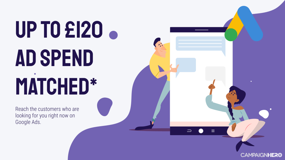 Google Ads £120 Ad Spend Matched CampaignHero Offer