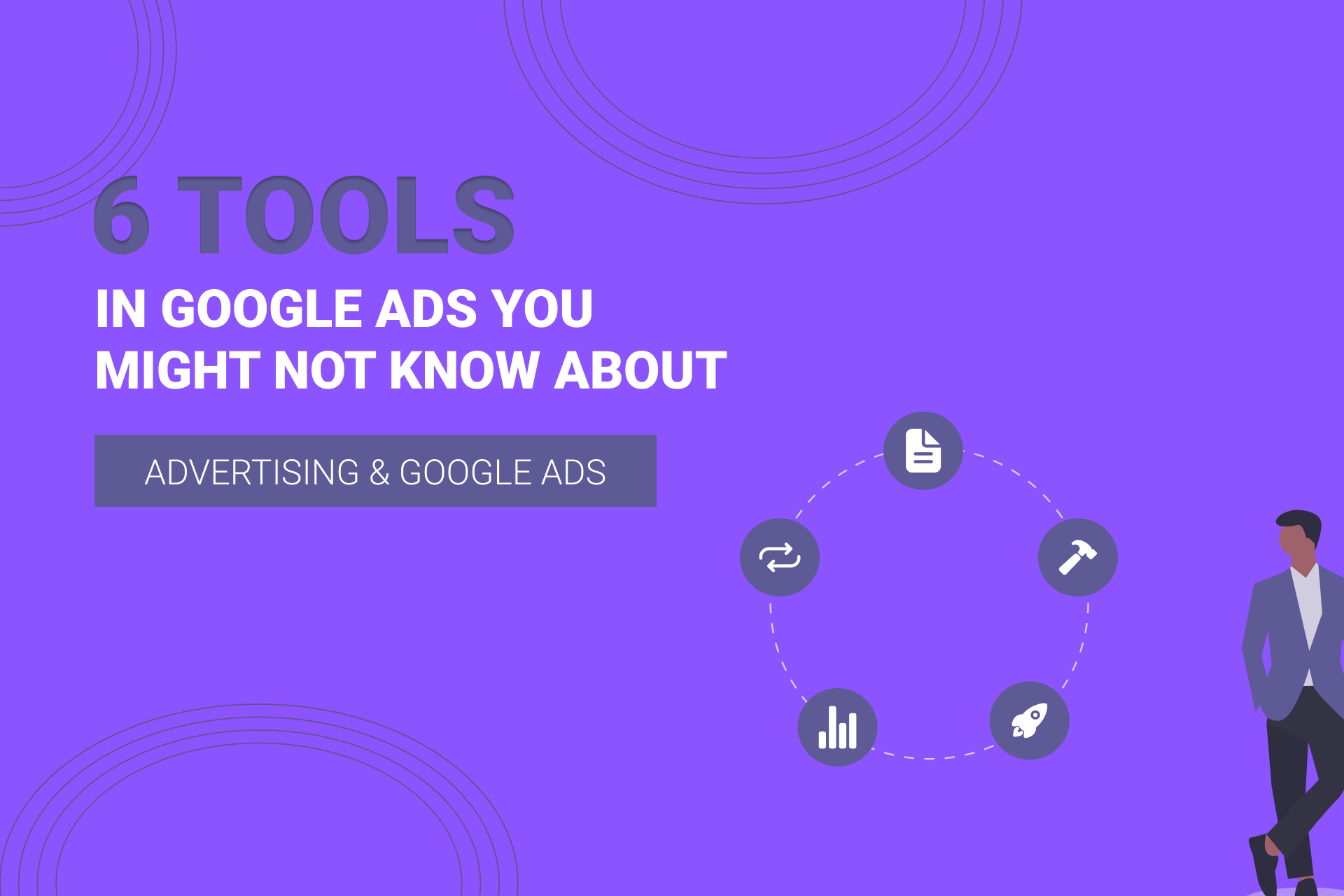 6 Tools and Features In Google Ads You Might Not Know About