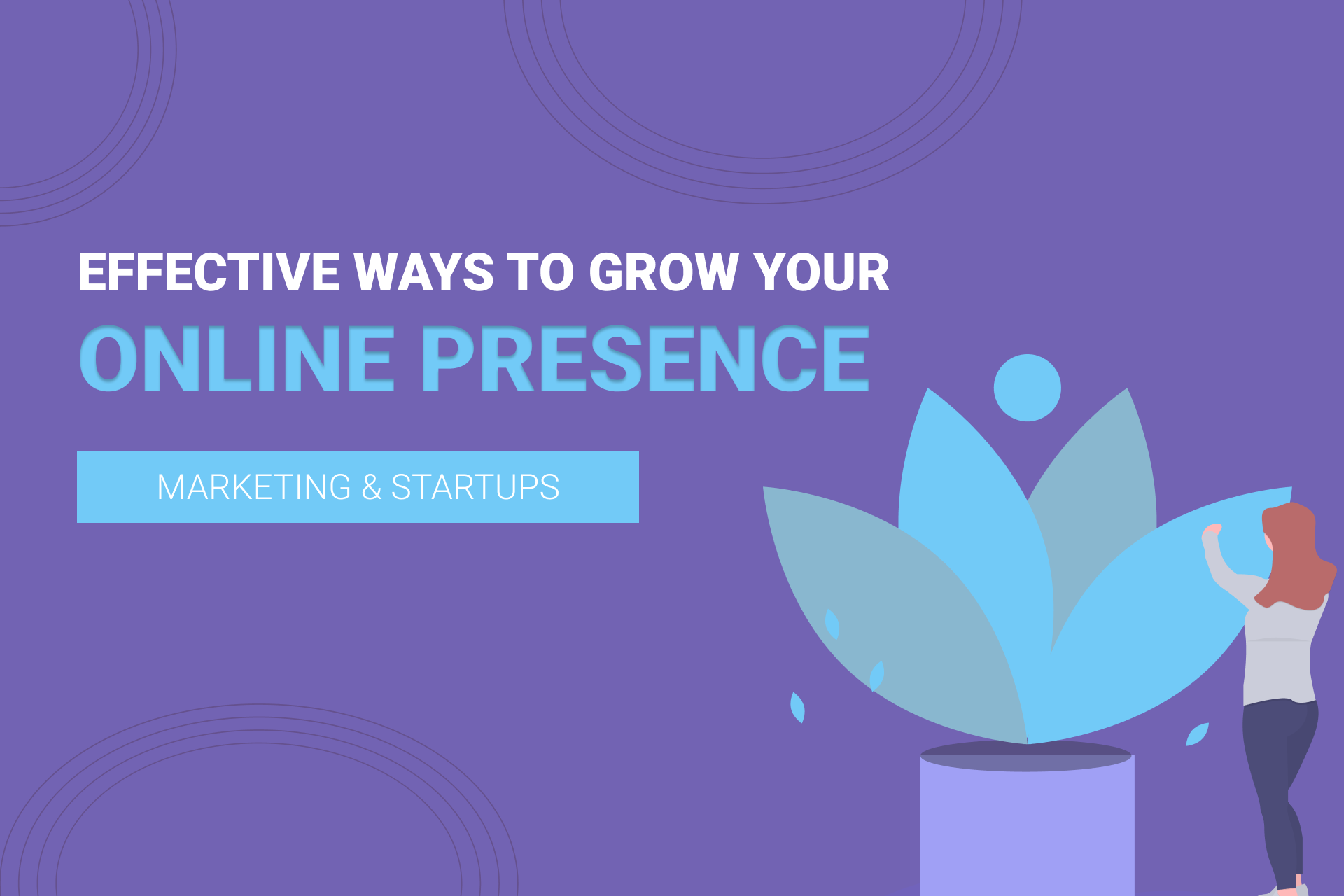 Effective Ways to Create a Strong Online Presence