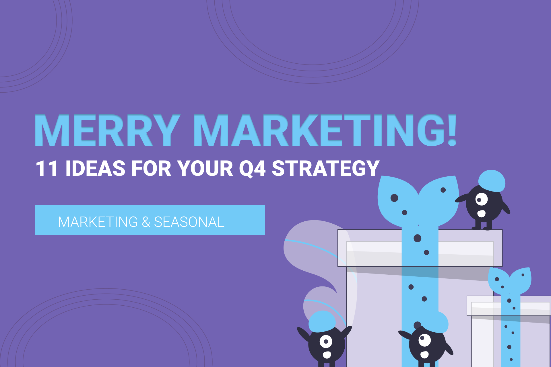 Merry Marketing! 10 Marketing Ideas For Your Q4 Strategy