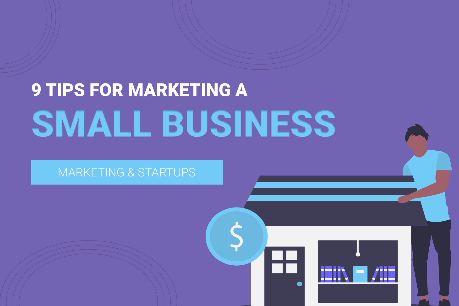 9 Top Tips For Marketing A Small Business