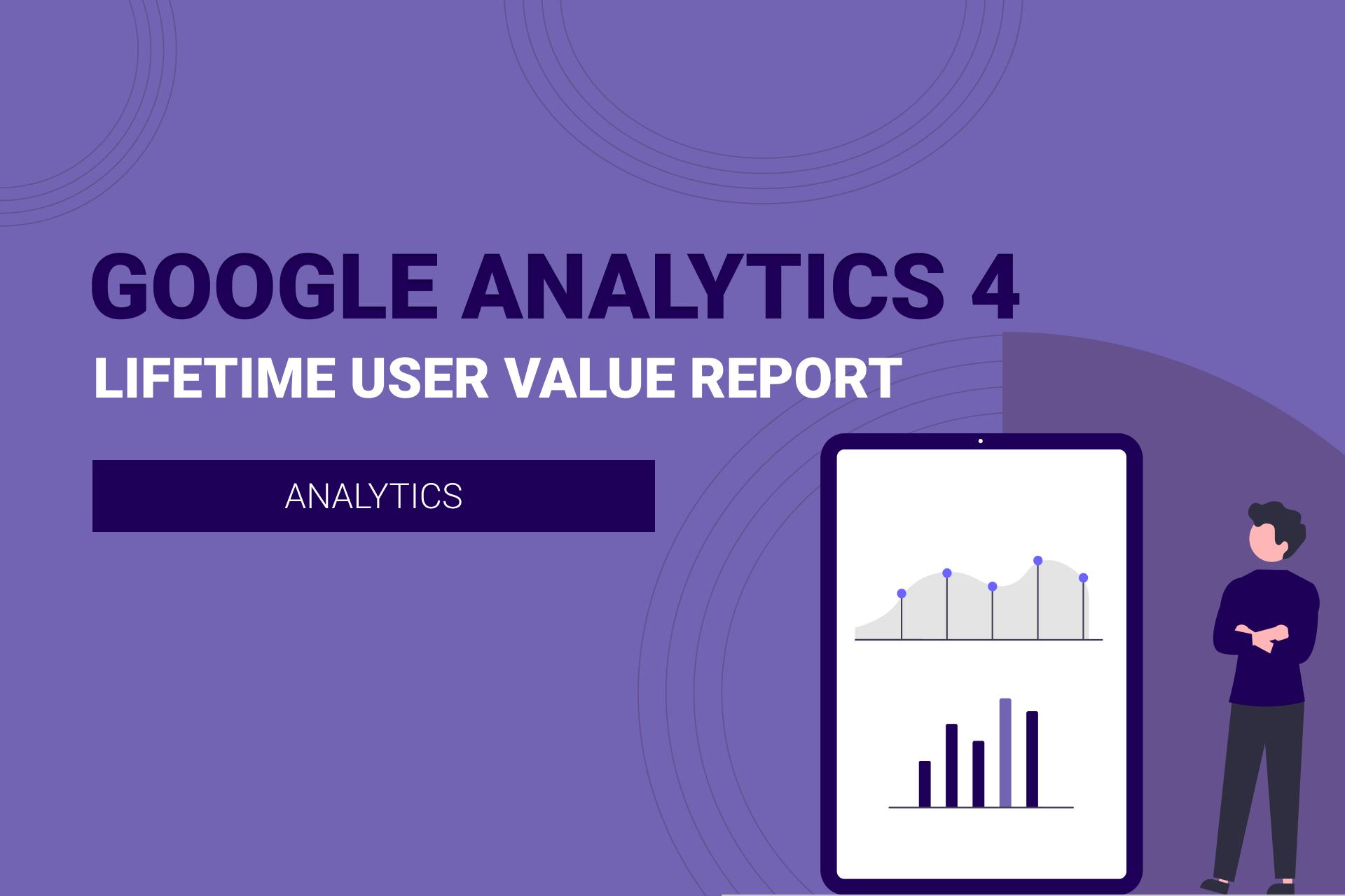 GA4: Understanding Lifetime User Value Report