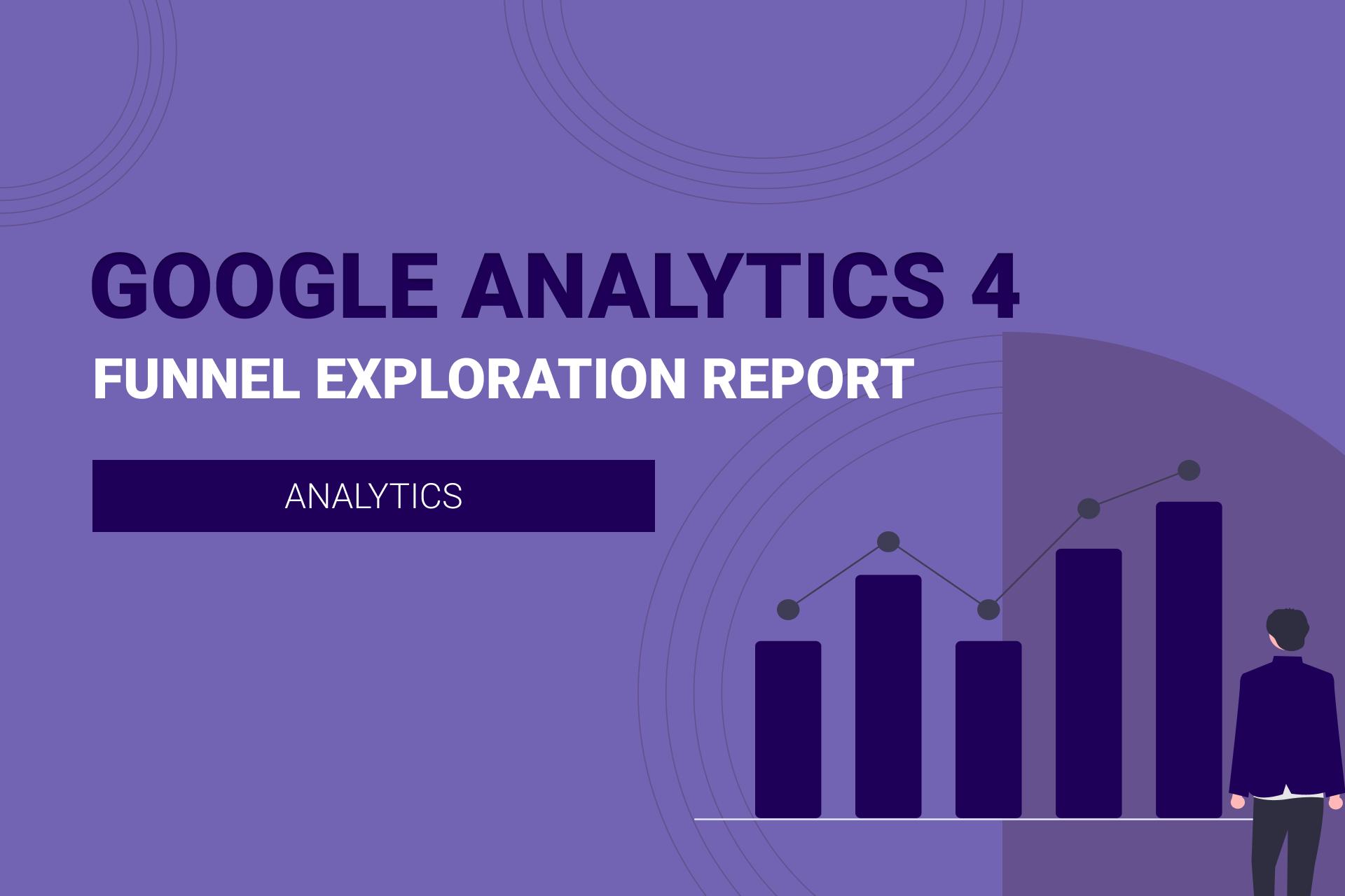 GA4: Understanding Funnel Exploration Report