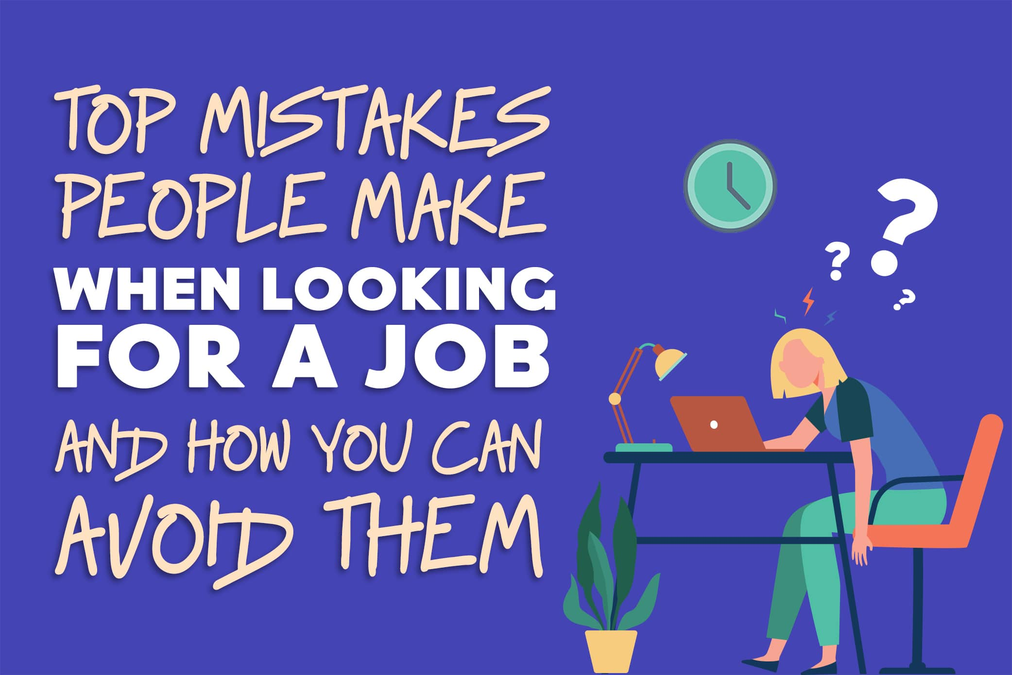 Top Mistakes People Make When Looking for a Job and How You Can Avoid Them