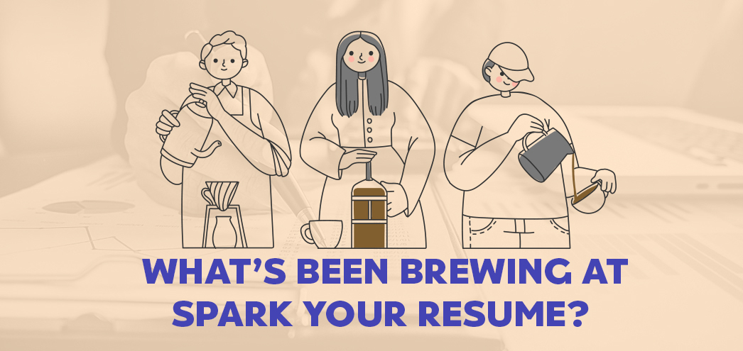 What's Been Brewing At Spark Your Resume?