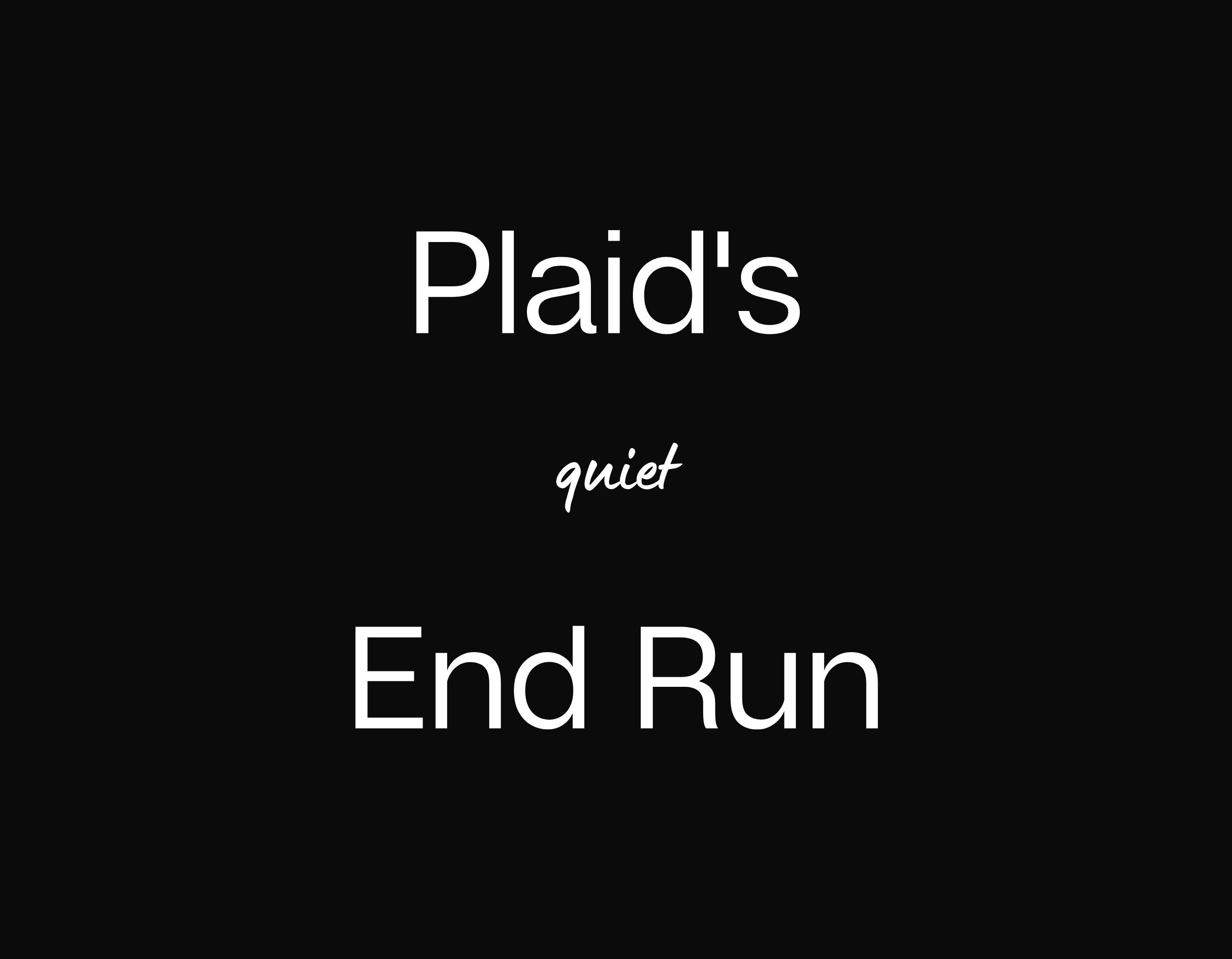 Plaid's Quiet End Run