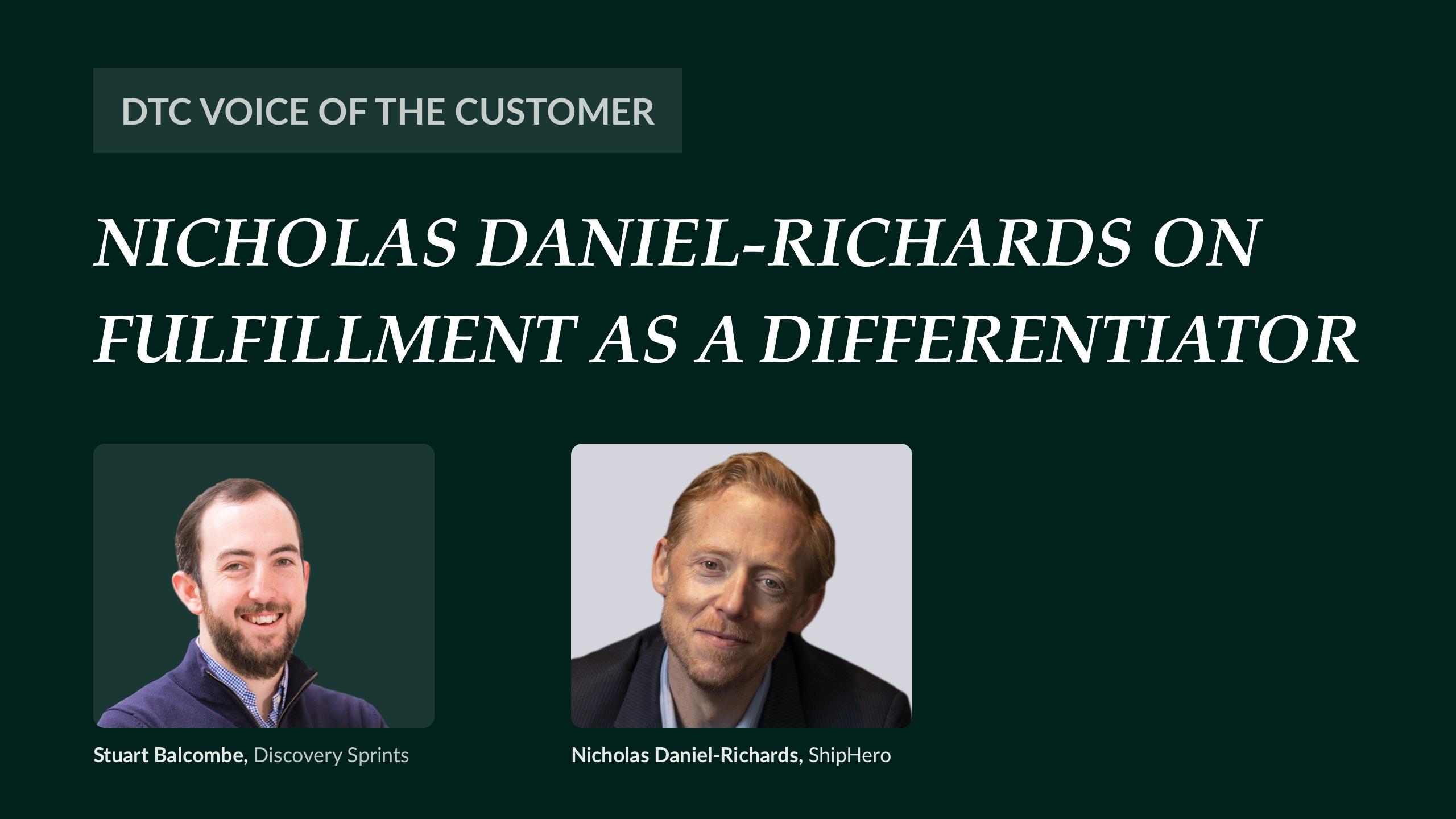 Nicholas Daniel-Richards on fulfillment as a CX differentiator