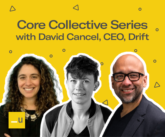 Underscore VC Core Collective Series with David Cancel, CEO, Drift