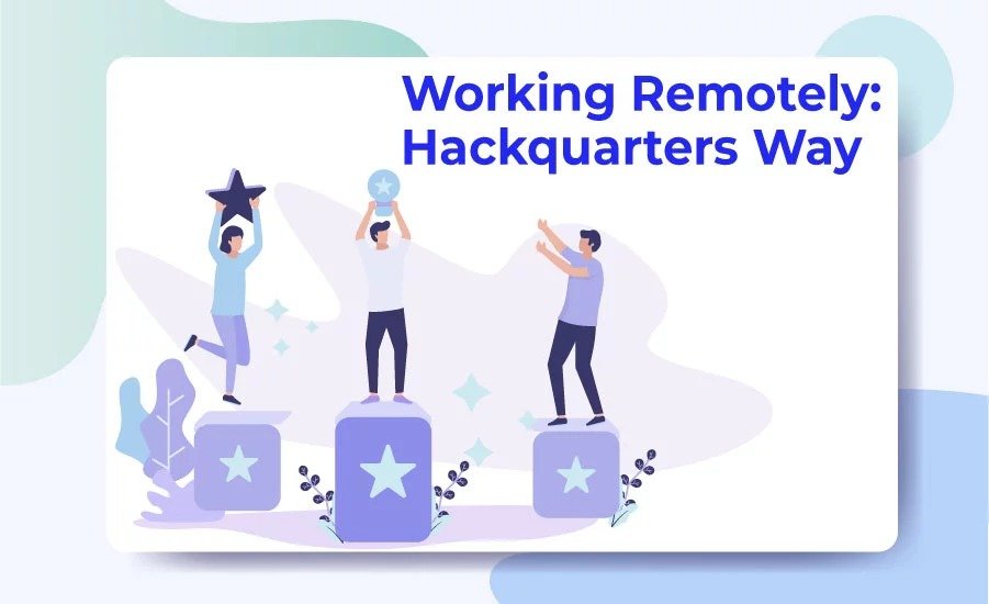 Here is how Hackquarters approach remote working and sustain its businesses in pandemic.