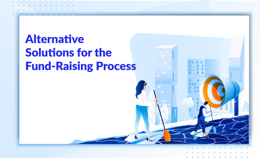 Alternative Solutions for the Fund-Raising Process