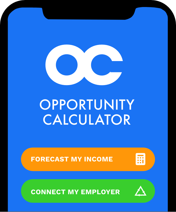 """An image of Opportunity Calculator on a mobile device. There are two buttons, the first is orange and says """"Forecast my income"""" with a calculator icon. The second is green and says """"Connect my employer"""" with a triangle shaped connection icon."""