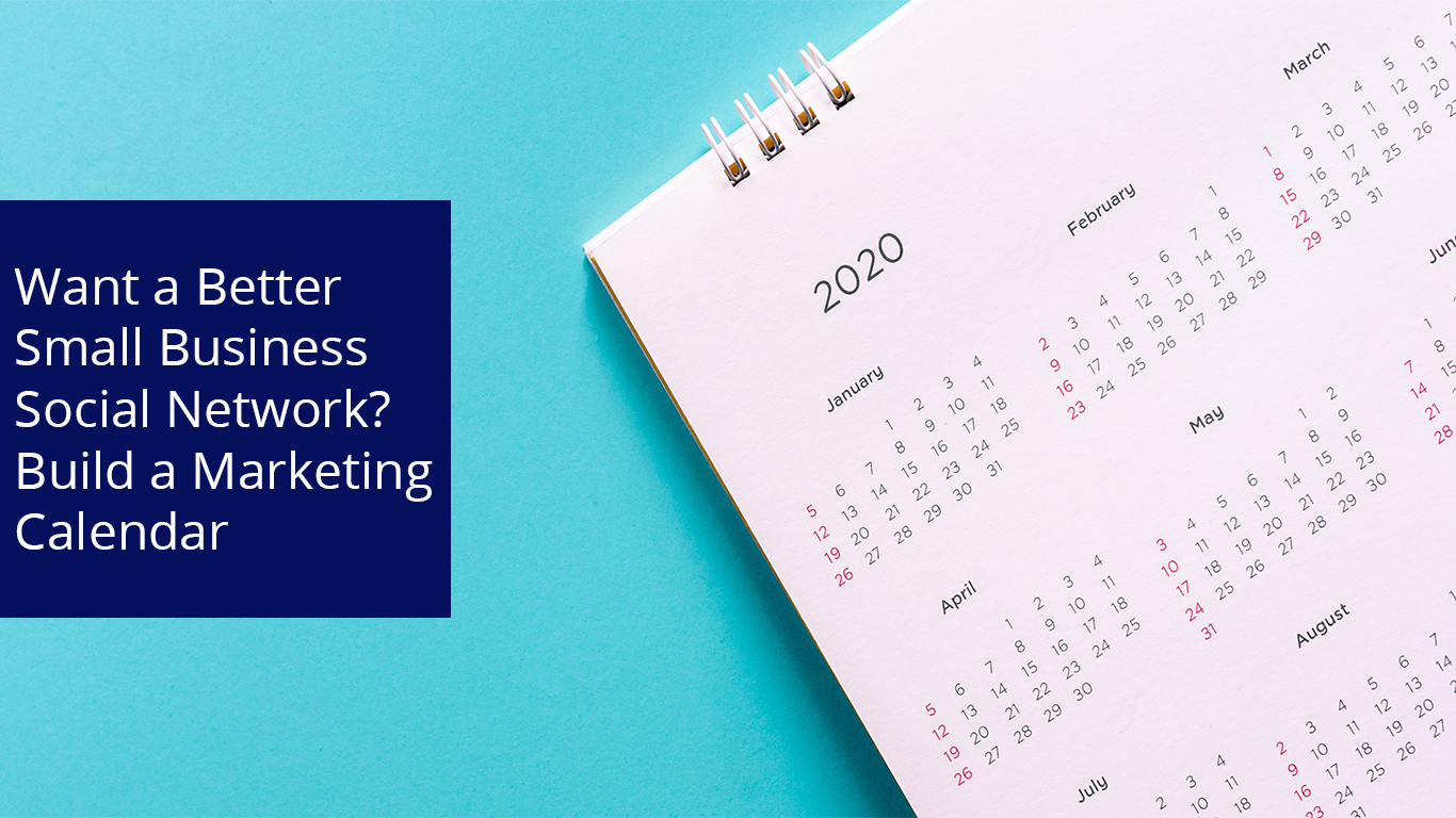 Want a Better Small Business Social Network? Build a Marketing Calendar