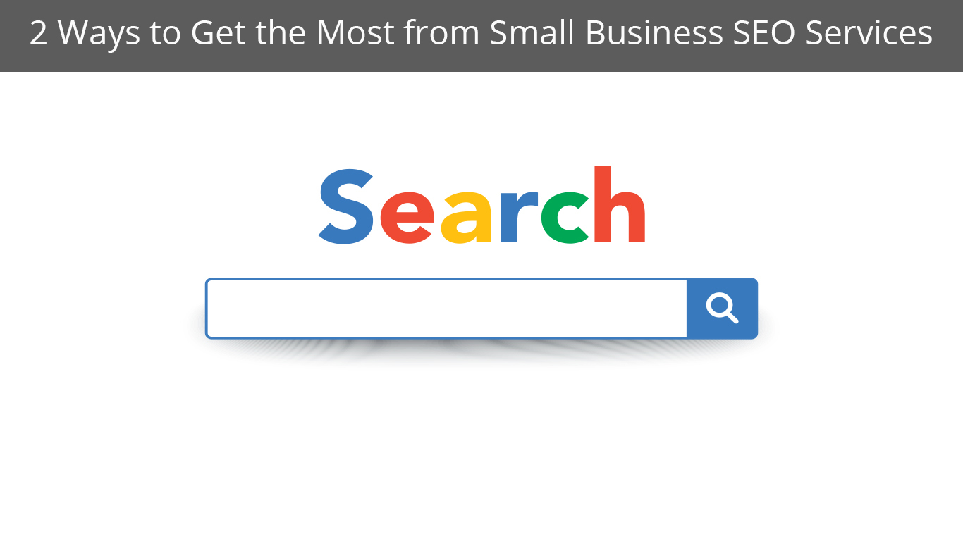 2 Ways to Get the Most from Small Business SEO Services