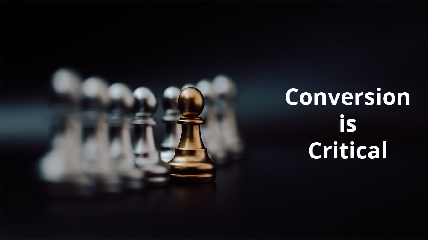 Conversion is Critical for Success