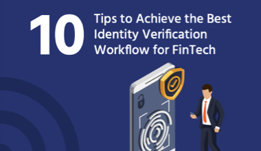 10 Tips to Achieve the Best Identity Verification Workflow for FinTech
