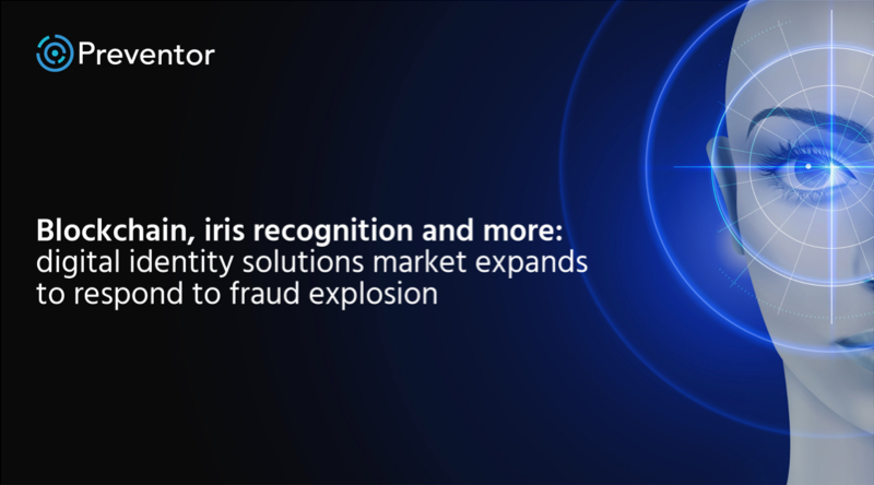 Blockchain, iris recognition and more: digital identity solutions market expands to respond to fraud explosion