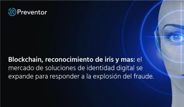 Blockchain, reconocimiento de iris y más: el mercado de soluciones de identidad digital se expande para responder a la explosión del fraude