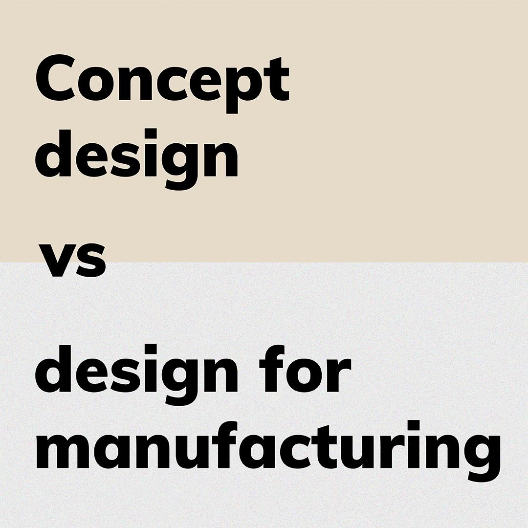 concept design or design for manufacturing