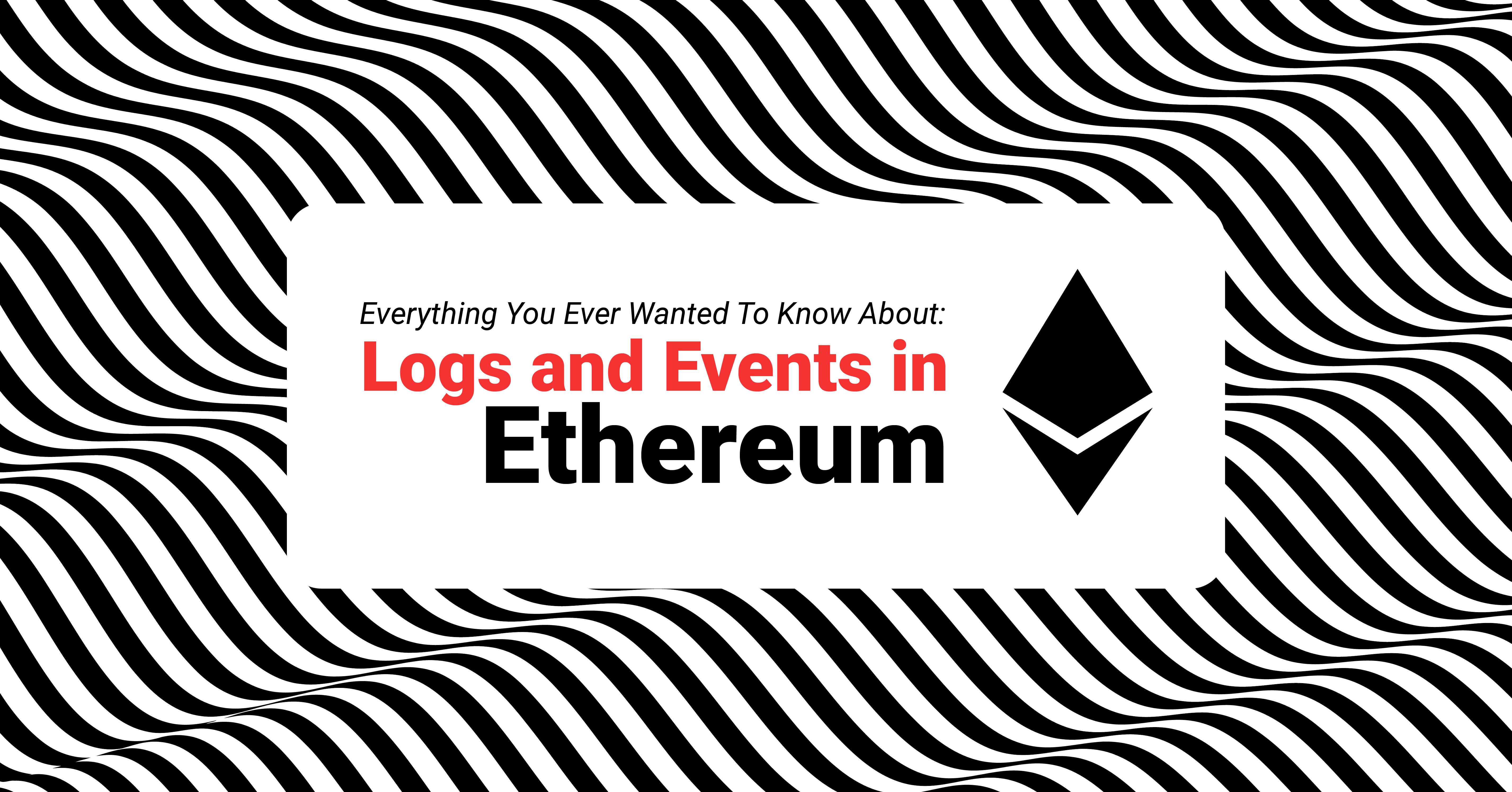 Everything You Ever Wanted to Know About Events and Logs on Ethereum
