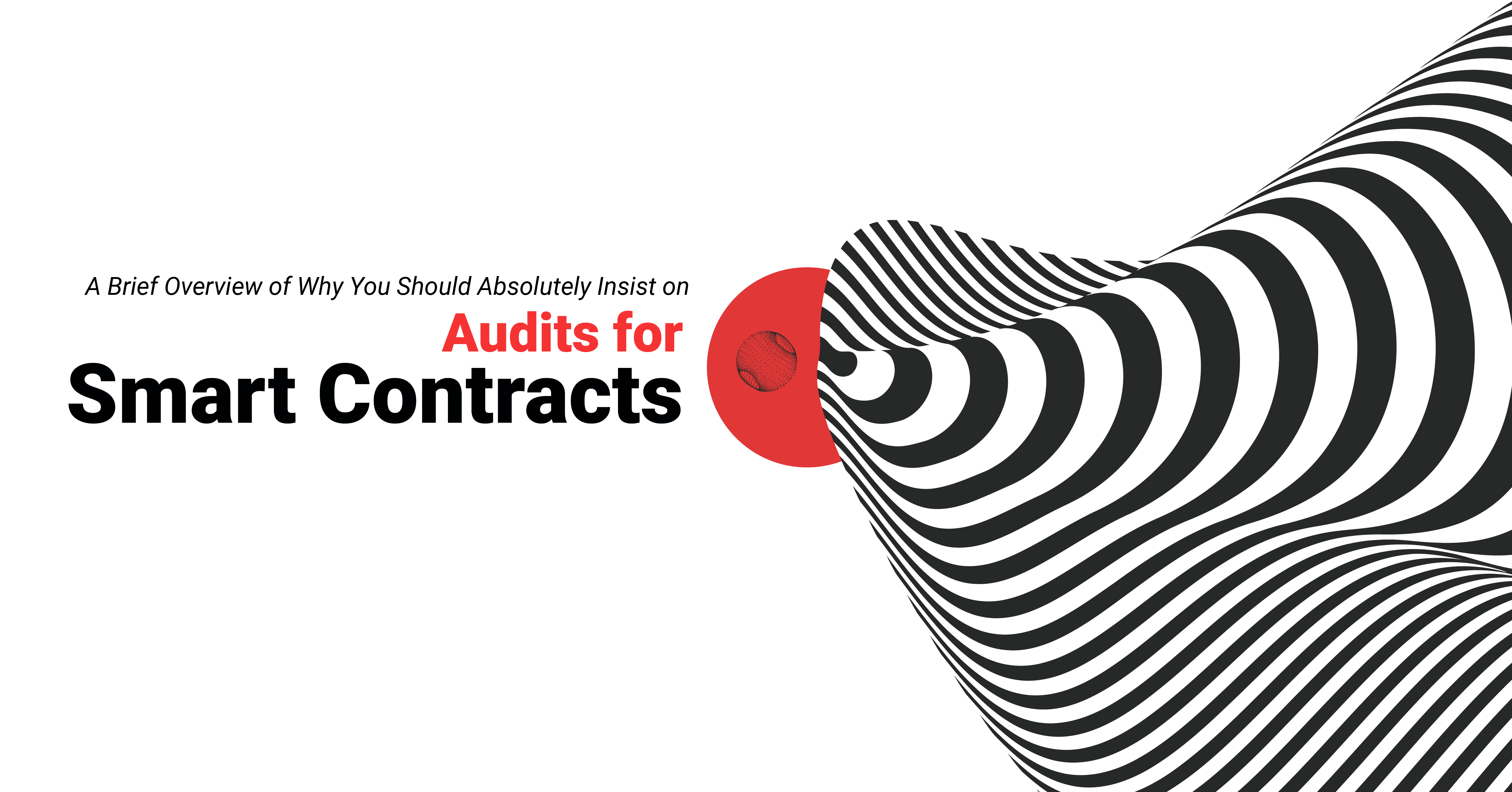 A Brief Overview of Why You Should Absolutely Insist on Audits for Smart Contracts