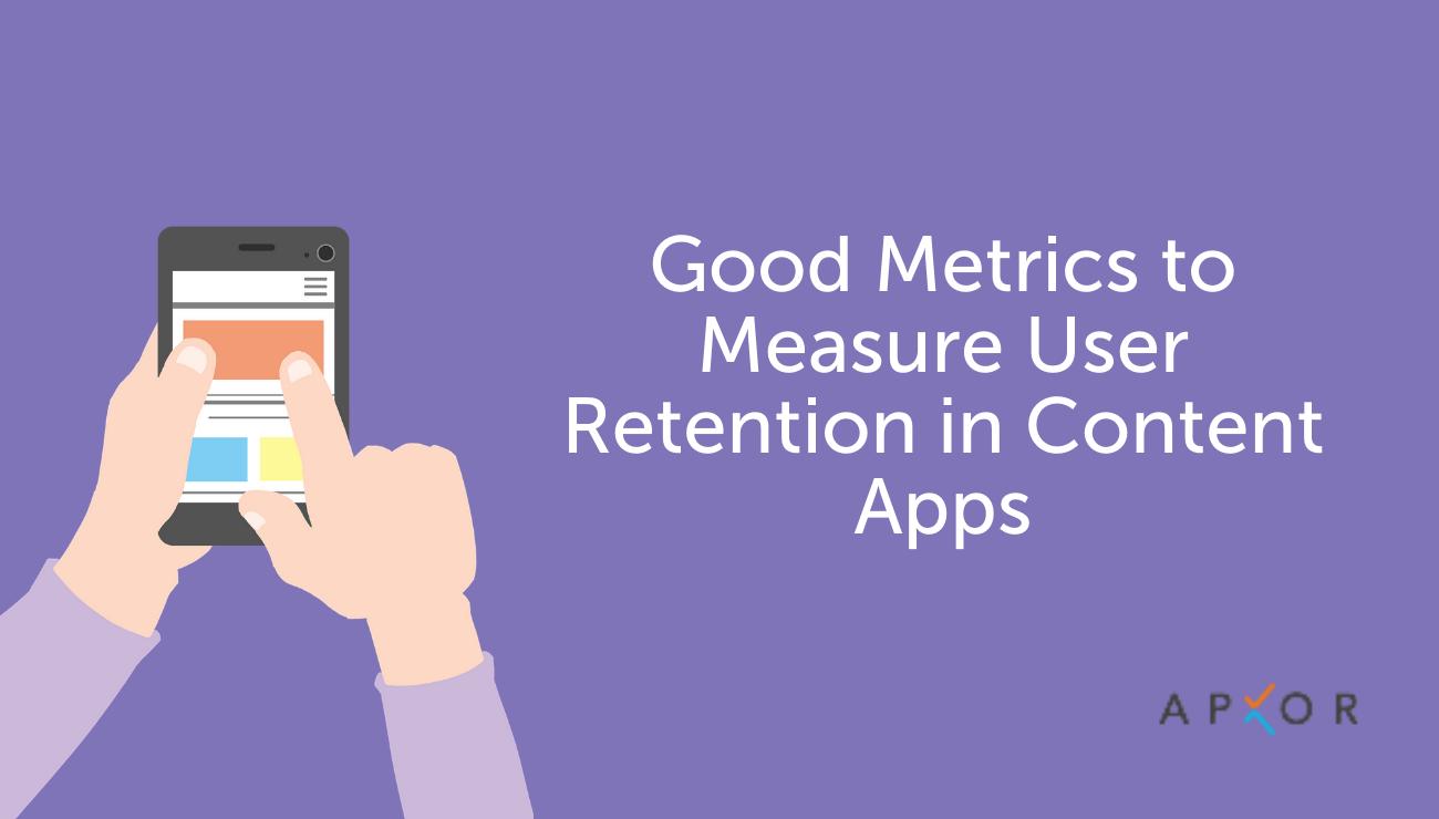 Good Metrics To Measure User Retention In Content Apps