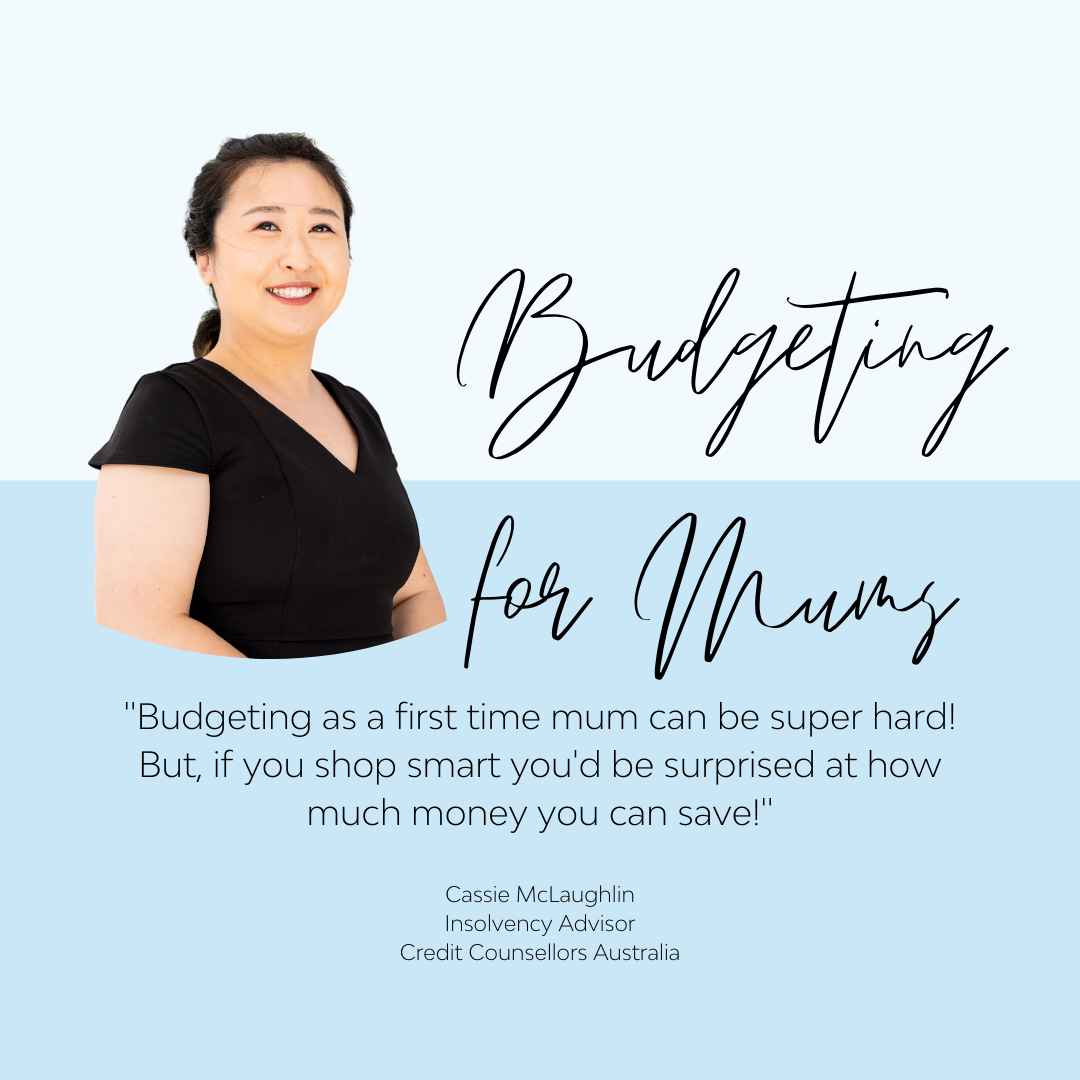 Budgeting for Mums by Cassie, Insolvency Advisor at Credit Counsellors Australia