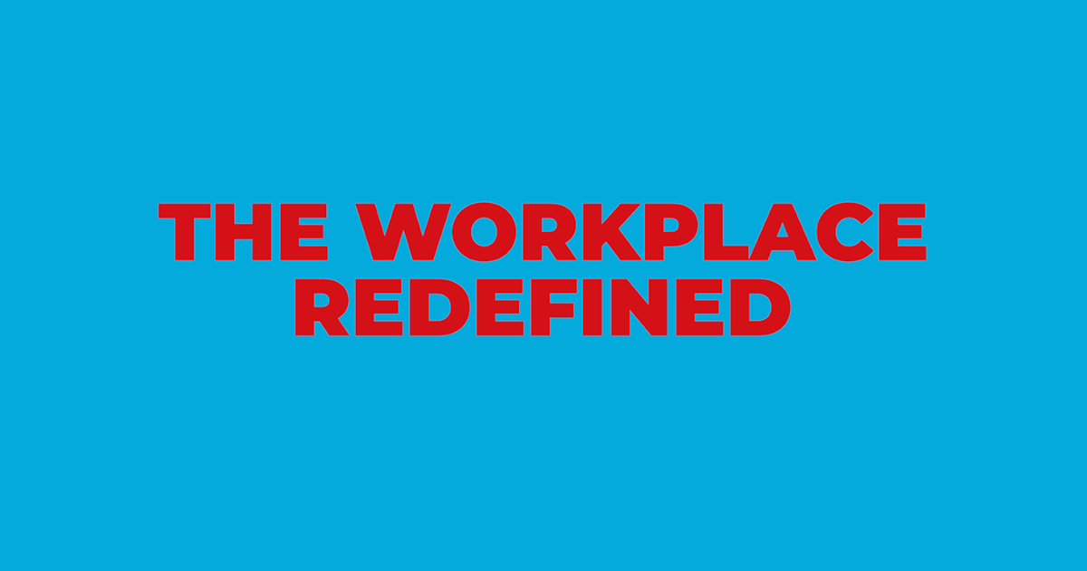 The Workplace redefined