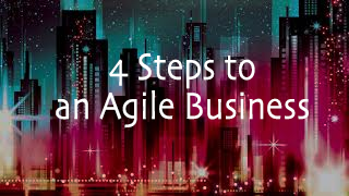 4 Steps to an Agile Business