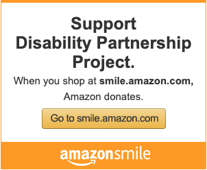 "Image says ""Support Disability Partnerships Project. When you shop at smile.amazon.com, Amazon donates. Go to smile.amazon.com"" The amazon smile logo is at the bottom. Clicking on the link takes you to Amazon where you can choose to support Disability Partnerships."